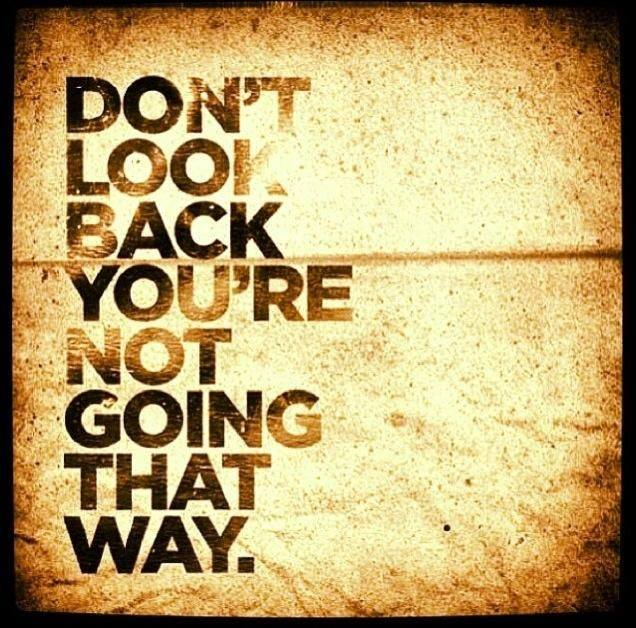 """Don't look back; you're not going that way"""